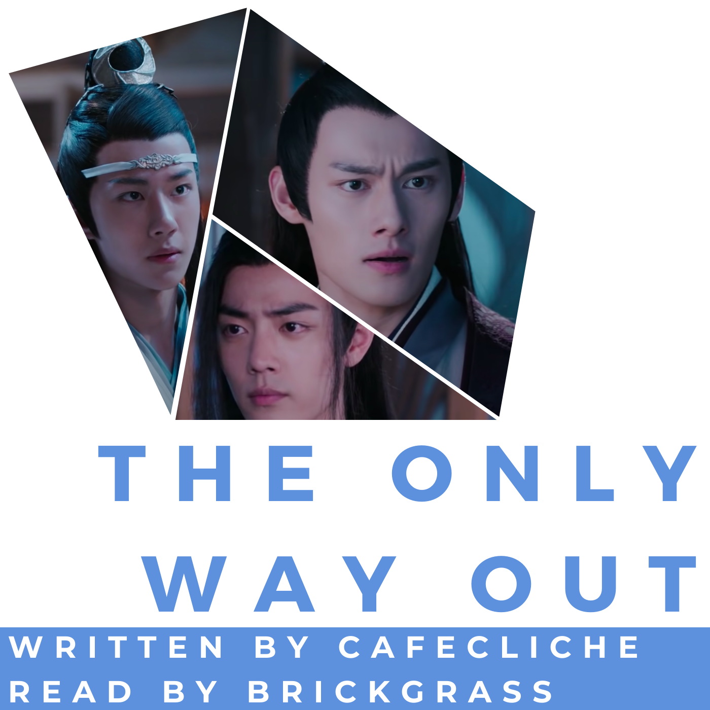Podfic cover art with collaged shape containing pictures of Lan Wangji, Jiang Cheng and Wei Wuxian. Below is some text reading: the only way out written by cafecliche read by BrickGrass